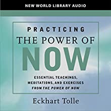 Practicing the Power of Now: Teachings, Meditations, and Exercises from the Power of Now (       UNABRIDGED) by Eckhart Tolle Narrated by Eckhart Tolle