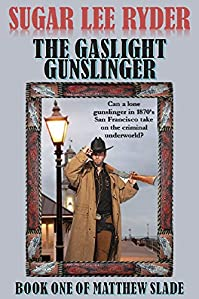 The Gaslight Gunslinger: Book One Of Matthew Slade by Sugar Lee Ryder ebook deal