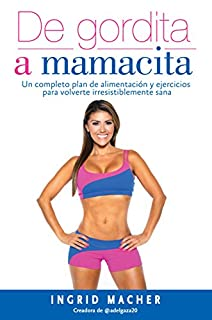 Book Cover: De gordita a mamacita / From FAT to FAB. A complete diet and exercise/fitness plan to become irresistibly healthy.: Un completo plan de alimentación y ... irresistiblemente sana