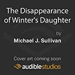 The Disappearance of Winter's Daughter | Michael J. Sullivan