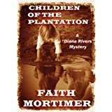 Children of the Plantation  (#2 Diana Rivers Series. Mystery. Suspense. Drama) ~ Faith Mortimer