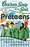 img - for Chicken Soup for the Soul: Just for Preteens: 101 Stories of Inspiration and Support for Tweens book / textbook / text book