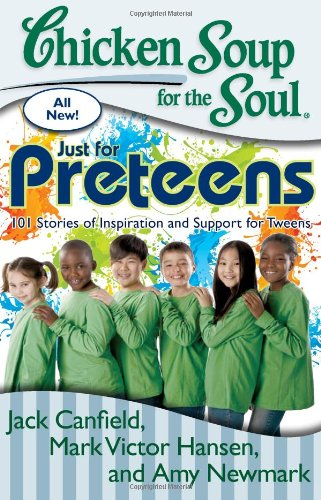Chicken Soup for the Soul: Just for Preteens: 101 Stories of Inspiration and Support for Tweens (Chicken Soup For Teenage compare prices)