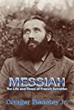 Messiah: The Life and Times of Francis Schlatter (0865346666) by Conger Beasley