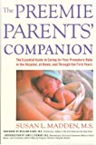 The Preemie Parents' Companion: The Essential Guide to Caring for Your Premature Baby in the Hospital, at Home, and Through the Firs