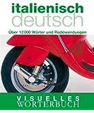 Visuelles Wörterbuch Italienisch / Deutsch: Über 12.000 Wörter und Redewendungen