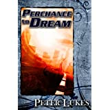 Perchance to Dream ~ Peter Lukes