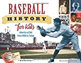 Baseball History for Kids: America at Bat from 1900 to Today, with 19 Activities (For Kids series)