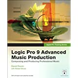 Apple Pro Training Series: Logic Pro 9 Advanced Music Production: Creating and Producing Professional Musicby David Dvorin