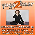 Pranayamas & Mudras Vol.2: Yoga Breathing and Gesture Class (       UNABRIDGED) by Sue Fuller Narrated by Sue Fuller
