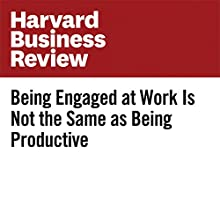 Being Engaged at Work Is Not the Same as Being Productive Other by Ryan Fuller, Nina Shikaloff Narrated by Fleet Cooper