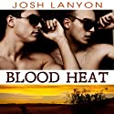 Blood Heat: Dangerous Ground Audiobook by Josh Lanyon Narrated by Adrian Bisson