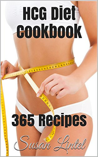 The Complete HCG Diet Cookbook: 365 Recipes for Every Phase of the Diet (Phases 1-3: Breakfast, Lunch, Dinner and Snacks)