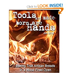 Tools Are Made, Born Are Hands: Baking True Artisan Breads in a Wood Fired Oven by Jim Wills and Frankie G