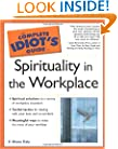 The Complete Idiot's Guide(R) to Spirituality in the Workplace