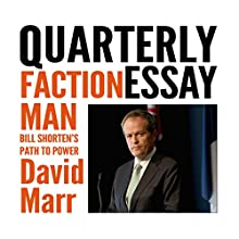 Quarterly Essay 59: Faction Man: David Marr on Bill Shorten (       UNABRIDGED) by David Marr Narrated by David Marr