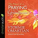 The Power of a Praying Grandparent Audiobook by Stormie Omartian Narrated by Nan McNamara