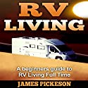 RV Living: A Beginners' Guide to RV Living Full Time Audiobook by James Pickeson Narrated by Chris Abernathy