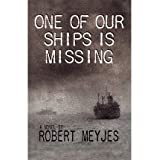 [ [ One of Our Ships Is Missing ] ] By Meyjes, Robert ( Author ) Sep - 2010 [ Paperback ]