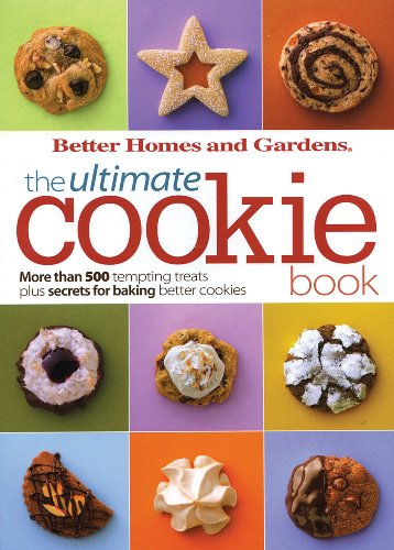 BH&G Ultimate Cookie Book: More than 500 Tempting Treats Plus Secrets for Baking Better Cookies (Better Homes &