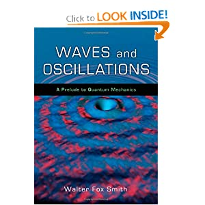 Waves and Oscillations: A Prelude to Quantum Mechanics Walter Fox Smith