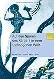 """Auf den Spuren des Körpers in einer technogenen Welt (Schriftenreihe der internationalen Frauenuniversität  """"Technik und Kultur"""") (Volume 4) (German Edition)"""