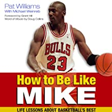 How to Be Like Mike: Life Lessons about Basketball's Best (       UNABRIDGED) by Michael Weinreb, Pat Williams Narrated by Bob Dunsworth