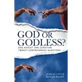 God or Godless?: One Atheist. One Christian. Twenty Controversial Questions. ~ John W. Loftus