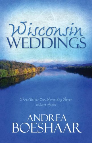 Wisconsin Weddings: The Long Ride Home/Always a Bridesmaid/The Summer Girl (Heartsong Novella Collection), Andrea Boeshaar
