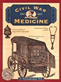 Civil War Medicine (Illustrated Living History Series) (0762703415) by Wilbur, C. Keith