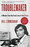 img - for Troublemaker: A Memoir from the Front Lines of the Sixties book / textbook / text book