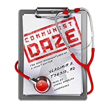 Communist Daze: The Many Misadventures of a Soviet Doctor Audiobook by Vladimir A. Tsesis Narrated by Daniel Gamburg