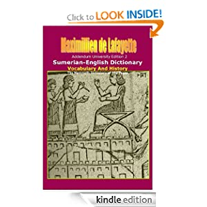 Addendum University Edition 2 (960 Pages). Sumerian-English Dictionary: Vocabulary And History (Comparative Lexicon of Sumerian, Akkadian, Assyrian, Babylonian, ... Ugaritic, Hittite, Aramaic, Syriac, Hebre)