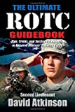 Ultimate ROTC Guidebook, The: Tips, Tricks, and Tactics for Excelling in Reserve Officers' Training Corps