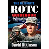 Ultimate ROTC Guidebook, The: Tips, Tricks, and Tactics for Excelling in Reserve Officers' Training Corps ~ David Atkinson