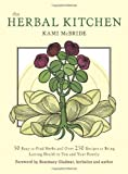 Herbal Kitchen, The: 50 Easy-to-Find Herbs and Over 250 Recipes to Bring Lasting Health to You and Your Family