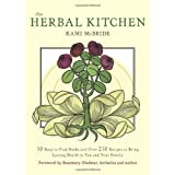 Herbal Kitchen, The: 50 Easy-to-Find Herbs and Over 250 Recipes to Bring Lasting Health to You and Your Family ~ Kami McBride