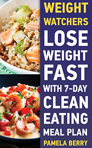 Weight Watchers: Lose Weight Fast With 7-Day Clean Eating Meal Plan: (Weight Watchers Simple Start ,Weight Watchers for Beginners, Simple Start Recipes) ... Simple Diet Plan With No Calorie Counting,) by Pamela Berry