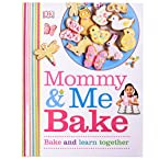 Mommy and Me Bake: Bake and Learn Together Cookbook