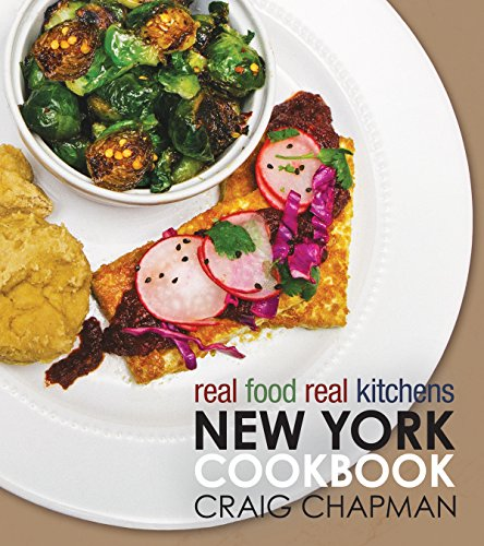 Real Food, Real Kitchens: New York Cookbook by Craig Chapman