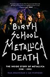 Birth School Metallica Death: The Inside Story of Metallica (1981-1991)