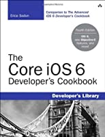 The Core iOS 6 Developer's Cookbook, 4th Edition