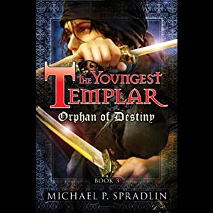 Orphan of Destiny: The Youngest Templar Trilogy, Book 3 | [Michael P. Spradlin]