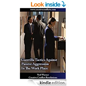 "Guerrilla Tactics Against Passive Aggression in the Work Place (""The Complete Guide To Passive Aggression"")"