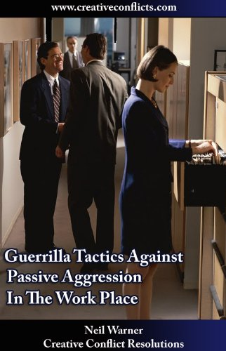 Guerrilla Tactics Against Passive Aggression in the Work Place (The Complete Guide To Passive Aggression Book 6) PDF