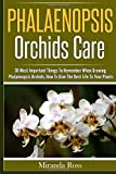 img - for Phalaenopsis Orchids Care: 30 Most Important Things To Remember When Growing Phalaenopsis Orchids, How To Give The Best Life To Your Plants (Volume 2) book / textbook / text book