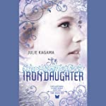 The Iron Daughter: The Iron Fey, Book 2 (       UNABRIDGED) by Julie Kagawa Narrated by Khristine Hvam