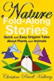 Nature Fold-Along Stories: Quick and Easy Origami Tales About Plants and Animals