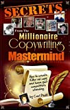 Secrets From the Millionaire Copywriting Mastermind: How to Create Killer Ad Copy and Leave Your Competitors Standing