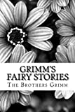 Grimm s Fairy Stories: (The Brothers Grimm Classics Collection)